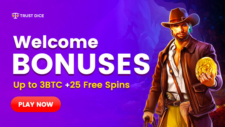 Trust Dice - Welcome Bonuses - Up to 3BTC + 25 Free Spins